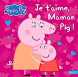 JE T'AIME MAMAN PIG